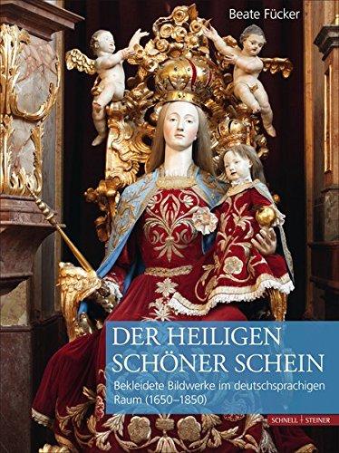 Der Heiligen schöner Schein: Bekleidete Sakralfiguren im deutschsprachigen Raum (1650–1850)