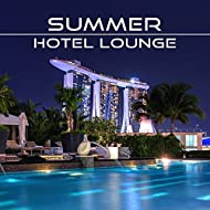Summer Hotel Lounge – Chilled Summer Music, Holiday Relaxation, Hotel Chill Out 2017