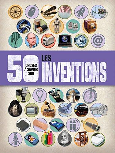 50 choses a savoir sur... Les inventions