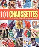 101 chaussettes : Au tricot, en laine feutrée, au crochet, en spirale...