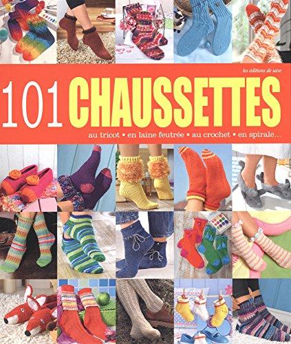 101 chaussettes : Au tricot, en laine feutrée, au crochet, en spirale par Editions de Saxe
