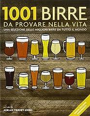Idea Regalo - 1001 birre da provare nella vita. Una selezione delle migliori birre da tutto il mondo. Ediz. illustrata