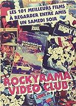 Rockyrama Vidéoclub - Les 101 meilleurs films à regarder entre amis de Johan Chiaramonte