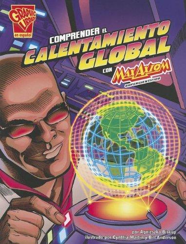 Comprender El Calentamiento Global Con Max Axiom, Supercientífico (Graphic Library En Espanol: Ciencia Grafica) por Agnieszka Biskup