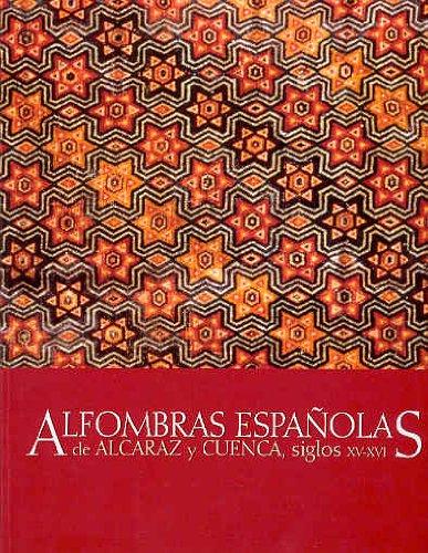 Alfombras españolas de Alcaraz y Cuenca, siglos XV-XVI por Aa.Vv.
