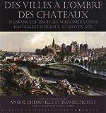 Villes à l'ombre des châteaux : Naissance et essor des agglomérations castrales en France au Moyen Age