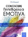 Conoscere l'Intelligenza emotiva: Come usare le emozioni per migliorare se stessi e comprendere gli altri