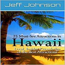 25 Must-See Attractions in Hawaii: Local, Insider Knowledge of the Best Attractions