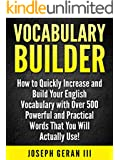 Vocabulary Builder: How to Quickly Increase and Build Your English Vocabulary with Over 500 Powerful and Practical Words That You Will Actually Use!