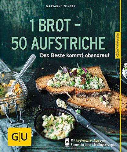 1 Brot - 50 Aufstriche: Das Beste kommt obendrauf (Schnelle Toaster Ofen)