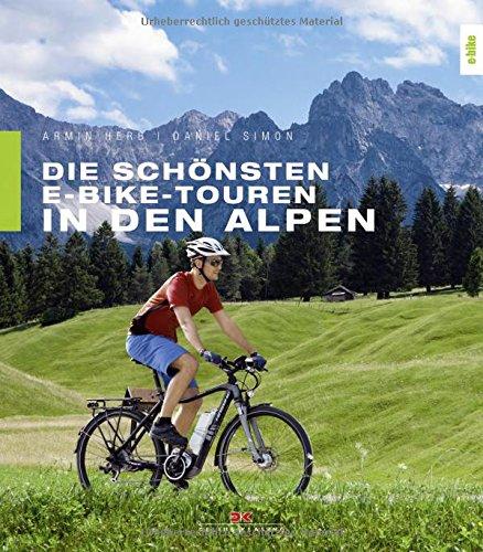 Preisvergleich Produktbild Die schönsten E-Bike-Touren in den Alpen: 25 Touren – mit Tipps zu Akkuleistung,  Reparaturen und Fahrtechnik