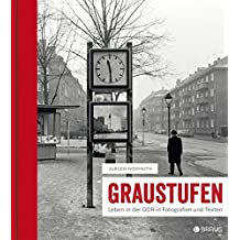 Graustufen: Leben in der DDR in Fotografien und Texten