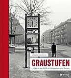 : Graustufen: Leben in der DDR in Fotografien und Texten