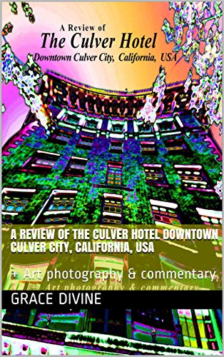 A Review of  The Culver Hotel  Downtown Culver City, California,  USA: +  Art photography & commentary (English Edition)