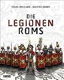 Die Legionen Roms - Nigel Pollard, Joanne Berry