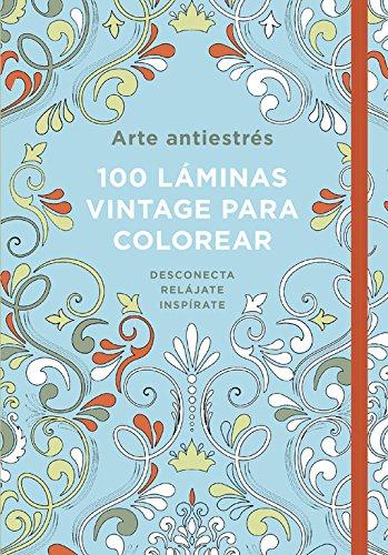Arte antiestrés: 100 láminas vintage para colorear (OBRAS DIVERSAS) por Varios autores