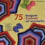 75 esagoni colorati all'uncinetto. Ediz. illustrata (Cucito, ricamo, tessitura)