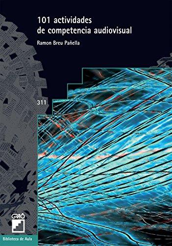 101 Actividades de competencia audiovisual (BIBLIOTECA DE AULA nº 311) por Ramon Breu Pañella
