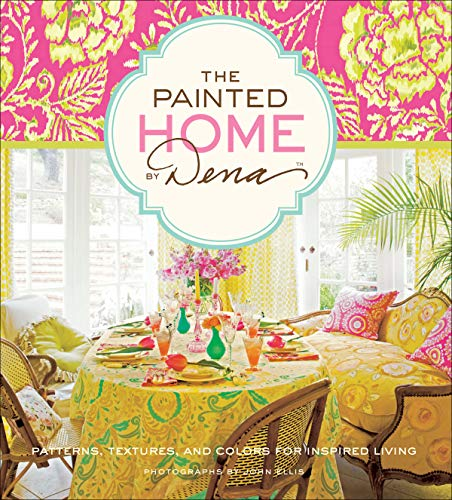 Dena Designs (The Painted Home by Dena: Patterns, Textures, and Colors for Inspired Living (English Edition))