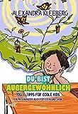 Du bist außergewöhnlich: Tolle Tipps für Coole Kids - Ein Miteinander-Buch für Klein und Groß