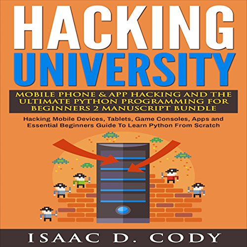 Hacking University: Mobile Phone & App Hacking & The Ultimate Python Programming for Beginners, 2 Manuscript Bundle