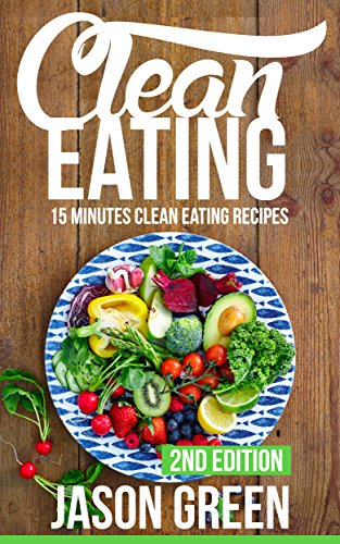 Clean eating 15 minute clean eating recipes meals that improve clean eating 15 minute clean eating recipes meals that improve your health fandeluxe Choice Image