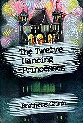 The Twelve Dancing Princesses (illustrated) (English Edition)