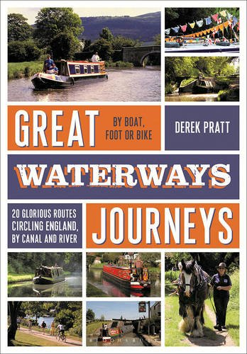 Great Waterways Journeys: 20 Glorious Routes Circling England, by Canal and River