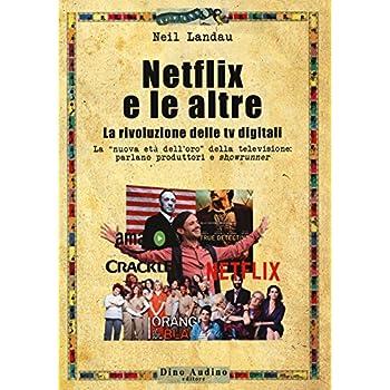 Netflix E Le Altre... La Rivoluzione Delle Tv Digitali. La «Nuova Età Dell'oro» Della Televisione: Parlano Produttori E «Showrunner»