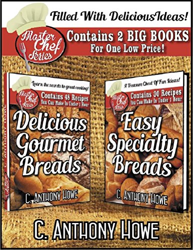 COMBO COLLECTION - GOURMET AND SPECIALTY BREADS - Contains 2 BIG BOOKS For One Low Price (MASTER CHEF Book 3) (English Edition) - Master 2 Master Chef