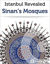 Istanbul Revealed: Sinan's Mosques (Turkey Travel Guide) (English Edition)