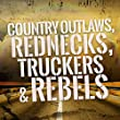 Country Outlaws, Rednecks, Truckers & Rebels