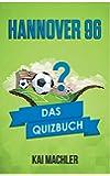 Hannover 96: Das Quizbuch vom DFB-Pokal Sieg über Robert Enke bis Martin Kind