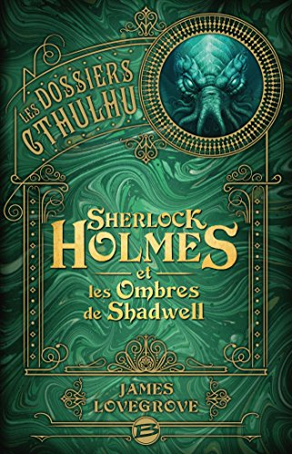 Sherlock Holmes et les ombres de Shadwell: Les Dossiers Cthulhu, T1