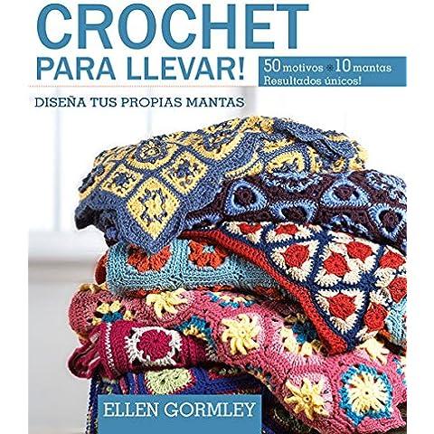 Crochet para llevar / Crochet Lunches: Disena tus propias mantas / Design Your Own Blankets: 50 motivos; 10 mantas unicas