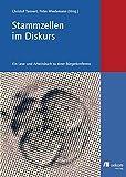 Stammzellen im Diskurs: Ein Lese- und Arbeitsbuch zu einer Bürgerkonferenz