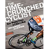 The Time-Crunched Cyclist: Racing-Winning Fitness in 6 Hours a Week, 3rd Ed (Time-Crunched Athlete)