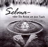 Selma oder die Reise um den Tisch: Eine Recherche mit Liedern und Gedichten von Selma Meerbaum-Eisinger - Selma Meerbaum-Eisinger
