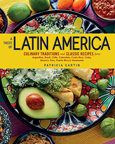 A Taste of Latin America: Culinary Traditions and Classic Recipes from Argentina, Brazil, Chile, Colombia, Costa Rica, Cuba, Mexico, Peru, Puerto Rico & Venezuela (English Edition)