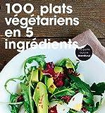 100 plats végétariens en 5 ingrédients