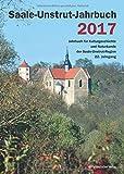Saale-Unstrut-Jahrbuch 2017: Jahrbuch für Kulturgeschichte und Naturkunde der Saale-Unstrut-Region - Saale-Unstrut-Verein für Kulturgeschichte und Naturkunde e.V.