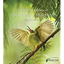A Visual Celebration of Borneo's Wildlife: [All Royalties Donated to Fauna & Flora International] (Periplus Editions)