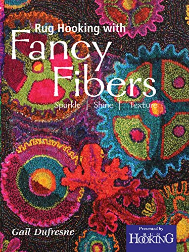 Rug Hooking with Fancy Fibers: Sparkle | Shine | Texture (English Edition) -
