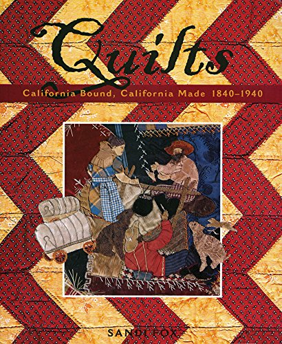 Quilts: California Bound, California Made, 1840-1940