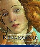 Die Kunst der italienischen Renaissance: Architektur - Skulptur - Malerei - Zeichnung (Kultur pur)