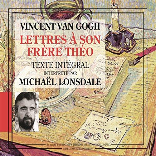 Vincent Van Gogh / Lettres à son frère Théo (Texte intégral)