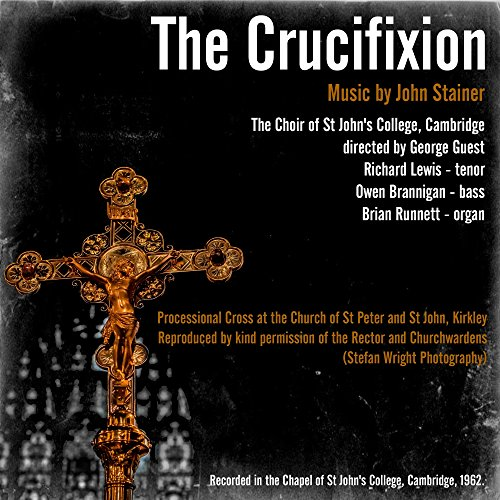 """The Crucifixion: 19. Recit and Chorus. """"After This, Jesus Knowing That All Things Were Now Accomplished"""""""