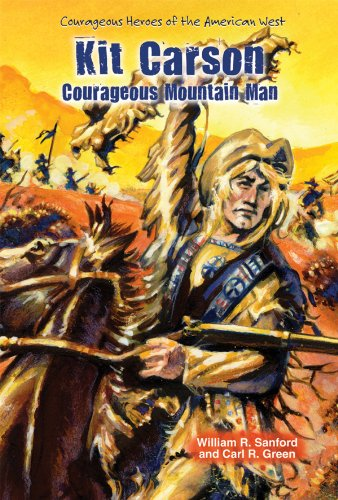 Kit Carson Courageous Mountain Man Courageous Heroes Of The American West