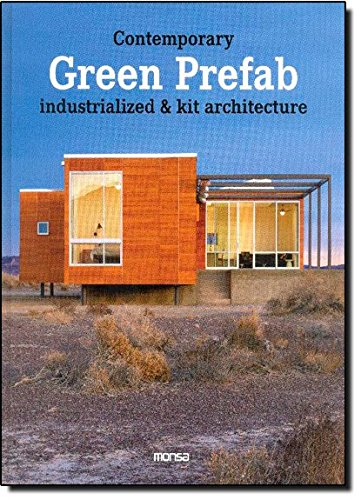 Contemporary Green Prefab: Industrialized & Kit Architecture