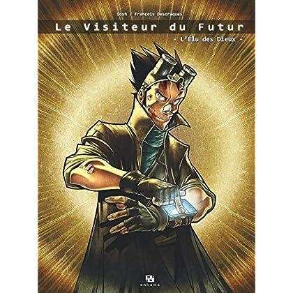 Le Visiteur du futur - Tome 1 - L'Élu des dieux